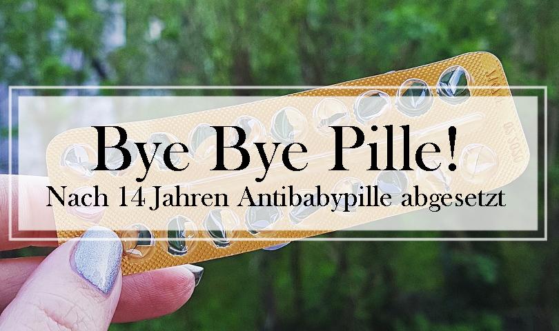 Nach 14 Jahren: Bye Bye Pille! Antibabypille abgesetzt