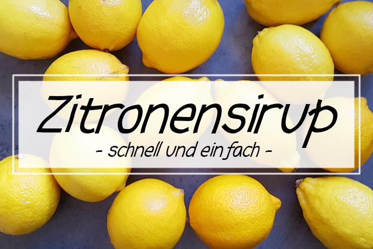 Zitronensirup - schnell und einfach -